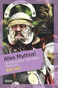 Alles Mythos! 20 populäre Irrtümer über die Antike