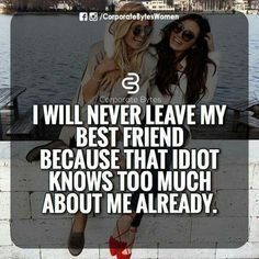 Top 25 Bff Quotes<you're not an idiot. You're way too smart Besties Quotes, Sister Quotes, Best Friend Quotes, Bffs, Cute Quotes, Bestfriends, Friend Sayings, Friend Memes, Badass Quotes
