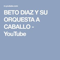 BETO DIAZ Y SU ORQUESTA A CABALLO - YouTube