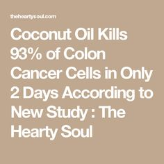 Coconut Oil Kills 93% of Colon Cancer Cells in Only 2 Days According to New Study : The Hearty Soul