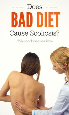 Does Bad Diet Cause Scoliosis? - Hollywood Homestead