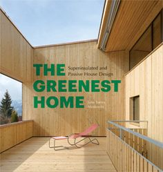 """The Greenest Home: Superinsulated and Passive House Design by Julie Torres Moskovitz, 2013 (Princeton Architectural Press). """"I'm waiting for the idea to hit that tipping point,"""" said Torres Moskovitz of the growing Passive House movement in the U.S. @Vanessa Princeton Architectural Press"""
