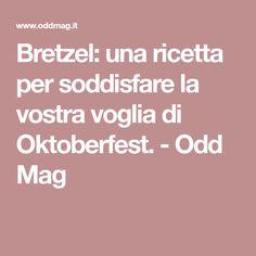 Bretzel: una ricetta per soddisfare la vostra voglia di Oktoberfest. - Odd Mag