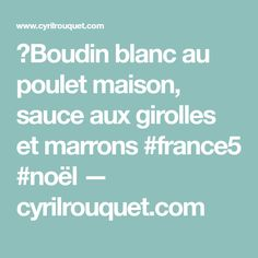 🐔Boudin blanc au poulet maison, sauce aux girolles et marrons #france5 #noël — cyrilrouquet.com