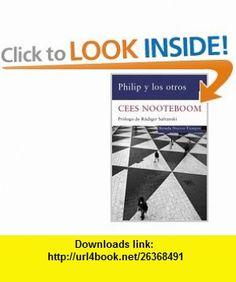 Philip y los otros (Nuevos Tiempos) (Spanish Edition) (9788498414158) Cees Nooteboom , ISBN-10: 8498414156  , ISBN-13: 978-8498414158 ,  , tutorials , pdf , ebook , torrent , downloads , rapidshare , filesonic , hotfile , megaupload , fileserve