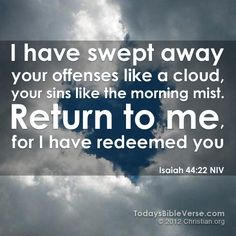 I have swept away your offenses like a cloud, your...