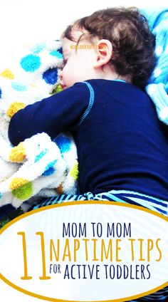 12 mom to mom naptime tips for active toddlers. These naptime tips for toddlers are practical, easy to implement and have saved my day many times!