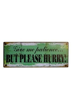 "Give Me Patience But Please Hurry Metal Sign  Iron Trade Imports  12""H x 1""D x 22""W  ($15.00)  $8.00  @HauteLook"