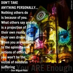 Don't take anything personally Don Miguel Ruiz Quotes