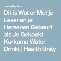 Dit is Wat er Met je Lever en je Hersenen Gebeurt als Je Gekookt Kurkuma Water Drinkt | Health Unity