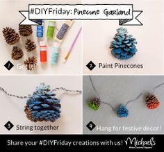 Simply paint pinecones with acrylic paint and tie with baker's twine.I'm so doing this today as I am stuck indoor from this icemaggedon! Christmas Love, All Things Christmas, Christmas Ornaments, Christmas Ideas, Fun Arts And Crafts, Crafts For Kids, Diy Crafts, Pinecone Garland, Painted Pinecones