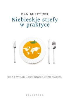 Fragment książki:            Pierwsza książka Dana Buettnera   Niebieskie strefy. 9 lekcji długowieczności od ludzi żyjących najdłużej   wskazała, gdzie i jak żyją najzdrowsi,...