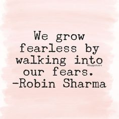 We grow fearless by walking into our fears. Inspirational quote.