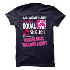 All women are created equal but the sexiest become a Radiologic Technologist T Shirts, Hoodies. Check price ==► https://www.sunfrog.com/LifeStyle/All-women-are-created-equal-but-the-sexiest-become-a-Radiologic-Technologist.html?41382 $23