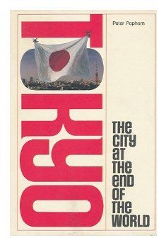 Amazon.com: Tokyo: The City at the End of the World (9780870117268): Peter Popham: Books