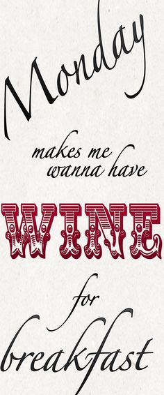Monday makes me wanna have #wine for breakfast!