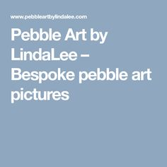 Pebble Art by LindaLee – Bespoke pebble art pictures