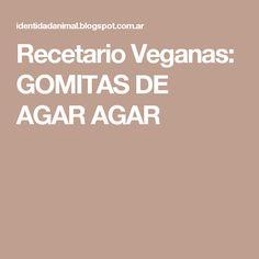 Recetario Veganas: GOMITAS DE AGAR AGAR