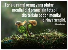 Terlalu ramai orang yang pintar menilai diri orang lain tetapi dia terlalu bodoh menilai dirinya sendiri.