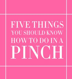 Five Things You Should Know How to Do in a Pinch