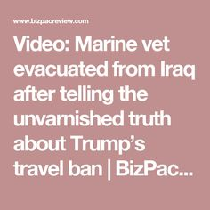 Video: Marine vet evacuated from Iraq after telling the unvarnished truth about Trump's travel ban | BizPac Review