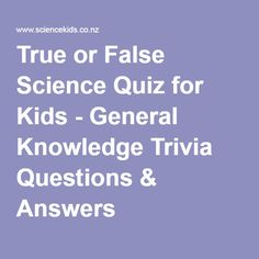 True or False Science Quiz for Kids - General Knowledge Trivia Questions & Answers