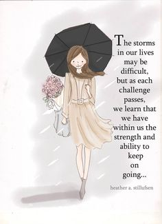 The storms in our lives may be difficult, but as each challenge passes, we learn that we have within us the strength and ability to keep on going.
