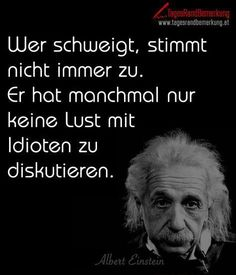 Whoever is silent does not always agree. Sometimes he just doesn& feel like arguing with idiots. - Quote from The Daily Edge Comment einstein quotes movie quotes fathers quotes women quotes quotes Idiot Quotes, Me Quotes, Funny Quotes, Wisdom Quotes, Funny Pics, German Quotes, Health Quotes, Man Humor, True Words