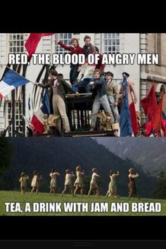 Red, the blood of angry men. Tea, a drink with jam and bread. Hahahahaha!!!!