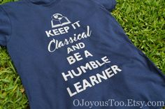 Keep It Classical and Be a Humble Learner shirt for by OJoyousToo