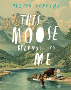 "This Moose Belongs to Me by Oliver Jeffers. ""Wilfred thinks he owns a moose, but the moose has other ideas. This offbeat tale is humorously illustrated using an incongruous mix of stick figures and painterly landscapes."" -Ala.org"