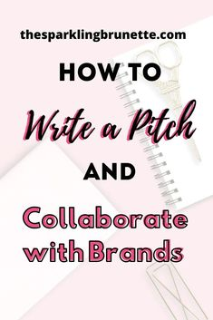 How To Write a Pitch And Collaborate with Brands - The Sparkling Brunette Social Media Tips, Social Media Marketing, Business Marketing, Digital Marketing, Marketing Plan, Marketing Strategies, Content Marketing, Internet Marketing, Event Marketing