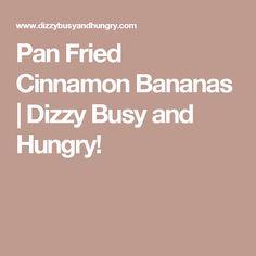Pan Fried Cinnamon Bananas | Dizzy Busy and Hungry!
