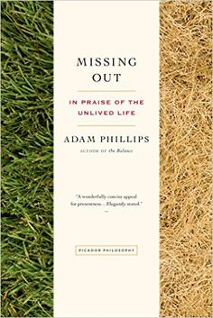 Missing Out: In Praise of the Unlived Life: Adam Phillips: 9781250043511: Amazon.com: Books