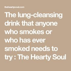 The lung-cleansing drink that anyone who smokes or who has ever smoked needs to try : The Hearty Soul