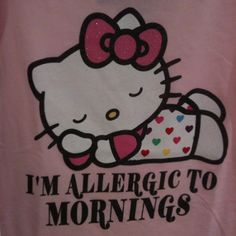"""I'm allergic to mornings"" Hello Kitty t-shirt."