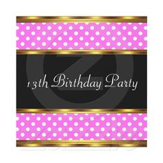 13th Birthday Party Gold Pink Polka dots Announcement by invtesnow $2.25