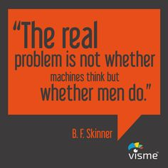 """""""The real problem is not whether machines think but whether men do."""" B.F. Skinner Life Quotes #LifeSayings #BusinessQuotes"""
