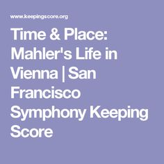Time & Place: Mahler's Life in Vienna | San Francisco Symphony Keeping Score