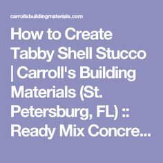 How to Create Tabby Shell Stucco | Carroll's Building Materials (St. Petersburg, FL) :: Ready Mix Concrete, Masonry, Stone, Gravel, Sand, Brick, Pavers