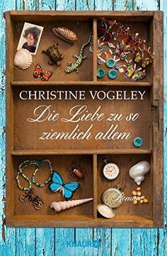 Die Liebe zu so ziemlich allem: Roman: Amazon.de: Christine Vogeley: Bücher