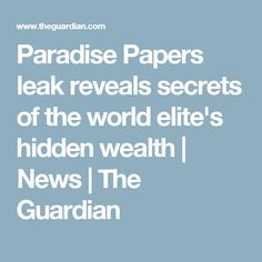 Paradise Papers leak reveals secrets of the world elite's hidden wealth | News | The Guardian