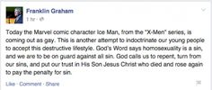 Franklin Graham CALLS OUT Marvel for new attempt to indoctrinate youths to accept DESTRUCTIVE GAY LIFESTYLE ... In this case, he's referring to the Marvel character 'Ice Man' who is coming out as gay