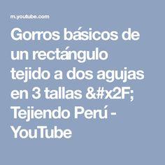 Gorros básicos de un rectángulo tejido a dos agujas en 3 tallas / Tejiendo Perú - YouTube