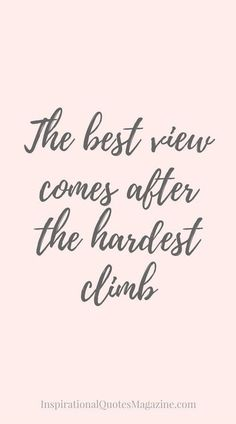 Inspirational Quote about Success - Visit us at InspirationalQuot. for the best inspirational quotes! quotes inspirational The best view comes after the hardest climb Positive Quotes For Life Encouragement, Inspirational Quotes About Success, Success Quotes, Inspiring Quotes, Positive Morning Quotes, Sayings About Success, Sayings About Happiness, Inspirational And Motivational Quotes, Happiness Is Quotes