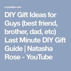 DIY Gift Ideas for Guys (best friend, brother, dad, etc) Last Minute DIY Gift Guide | Natasha Rose - YouTube