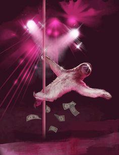Make it rain stripper sloth!!