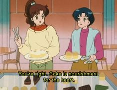 You're right. Cake is nourishment for the heart. Life lessons by Sailor Moon