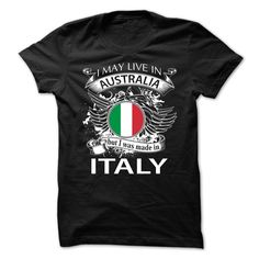I May Live In Australia But I Was Made In Italy t shirts and hoodies