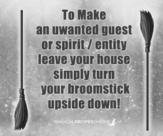 To make an unwanted guest, spirit/entity leave your house simply turn your Broomstick upside down!